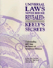 Universal Laws Never Before Revealed: Revealed: Keelys Secrets